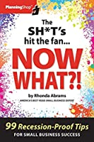 The Sh*t's Hit the Fan...Now What?!: 99 Recession-Proof Tips for Small Business Success