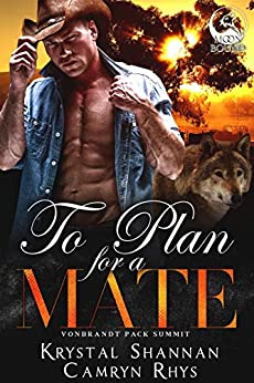 To Plan For A Mate: Somewhere, TX Saga (VonBrandt Wolf Pack Book 5) by [Krystal Shannan, Camryn Rhys]
