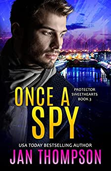 Once a Spy: A Christian Romantic Suspense (Protector Sweethearts Book 3) by [Jan Thompson]