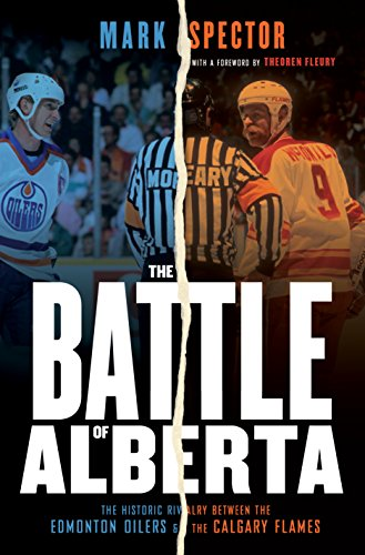 The Battle of Alberta: The Historic Rivalry Between the Edmonton Oilers and the Calgary Flames (English Edition)