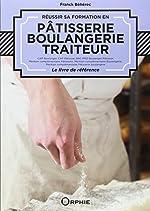 Réussir sa formation en pâtisserie, boulangerie, traiteur de Franck Béhérec