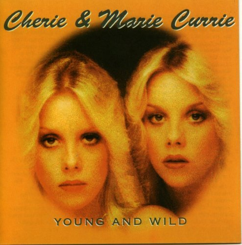 Young & Wild by CHERIE & MARIE CURRIE (1998-03-10)