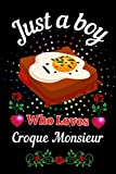 Just A Boy Who Loves Croque Monsieur: Croque Monsieur Lined Journal for Writing Notes, Notebook Journal Gift for Boys and Men, Gift Idea for Croque Monsieur Journal, Writing Gifts Notebook for Boys