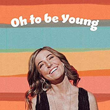 Oh to Be Young