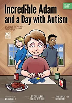 Incredible Adam and a Day with Autism: An Illustrated Story Inspired by Social Narratives (The ORP Library Book 6) by [Jeff Krukar, Chelsea McCutchin, James G.  Balestrieri, Katie Gutierrez, Nathan Lueth]
