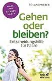 Gehen oder bleiben?: Entscheidungshilfe für Paare (Fachratgeber Klett-Cotta / Hilfe aus eigener Kraft) - Roland Weber