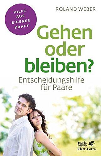 Gehen oder bleiben?: Entscheidungshilfe für Paare (Fachratgeber Klett-Cotta / Hilfe aus eigener Kraft)