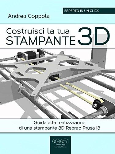 Costruisci la tua stampante 3D: Guida alla realizzazione di una stampante 3D Reprap Prusa I3 (Esperto in un click) (Italian Edition)