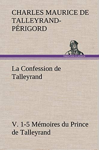 La Confession de Talleyrand, V. 1-5 Mémoires du Prince de Talleyrand: LA CONFESSION DE TALLEYRAND V 1 5 MEMOIRES DU PRINCE DE TALL