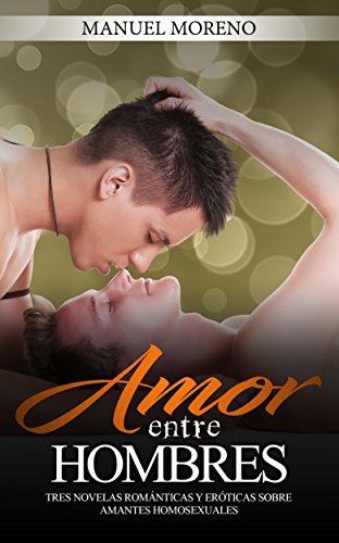 Amor entre Hombres: Tres Novelas Románticas y Eróticas sobre ...