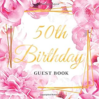 50th Birthday Guest Book: Best Wishes from Family and Friends to Write in, 120 Pages, Cream Paper, Glossy Gold Pink Rose Floral Cover