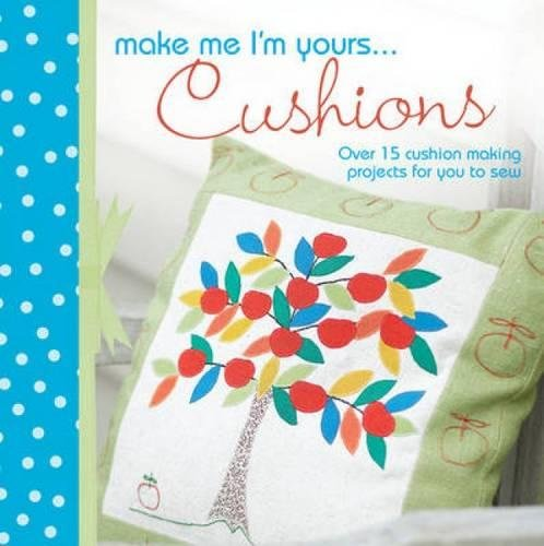 Make Me I'm Yours...Pillows: Over 15 creative ways to sew softness into your home