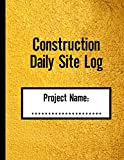 Construction Daily Site Log Book: Daily Activity Journal   Job Site Project Management Report  Track and Record Workforce, Tasks, Schedules
