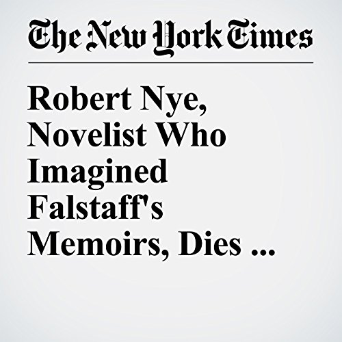 Robert Nye, Novelist Who Imagined Falstaff's Memoirs, Dies at 77 cover art