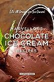 Marvellous Chocolate Ice Cream Recipes: Let's All Scream for Ice Cream!