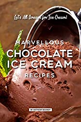 Image: Marvellous Chocolate Ice Cream Recipes: Let's All Scream for Ice Cream! | Kindle Edition | by Anthony Boundy (Author). Publication Date: March 15, 2019