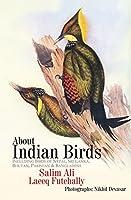 About Indian Birds: Including Birds of Nepal, Sri Lanka, Bhutan, Pakistan & Bangladesh 8183280854 Book Cover