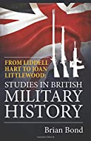 From Liddell Hart to Joan Littlewood: Studies in British Military History 1910777579 Book Cover
