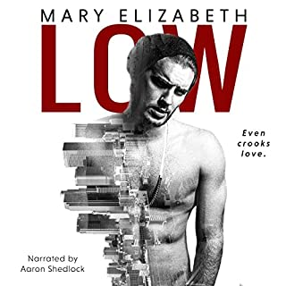 Low                   By:                                                                                                                                 Mary Elizabeth                               Narrated by:                                                                                                                                 Aaron Shedlock                      Length: 7 hrs and 13 mins     95 ratings     Overall 4.2