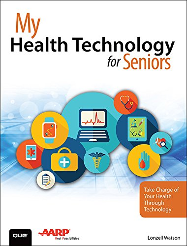 My Health Technology for Seniors: Take Charge of Your Health Through Technology (My...) (English Edition)