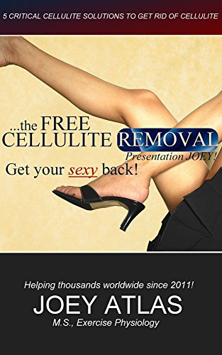 The Free Cellulite Removal - Get Your Sexy Back!: 5 Critical Cellulite Solutions to Get Rid of Cellulite (English Edition)
