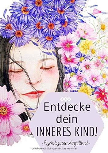 Entdecke dein inneres Kind! Psychologisches Ausfüllbuch: Ein kleines Arbeitsbuch zur Pflege und Heilung deines inneren Kindes. Eine Selbsthilfe bei ... Burnout, Borderline, Angststörungen, PTBS.