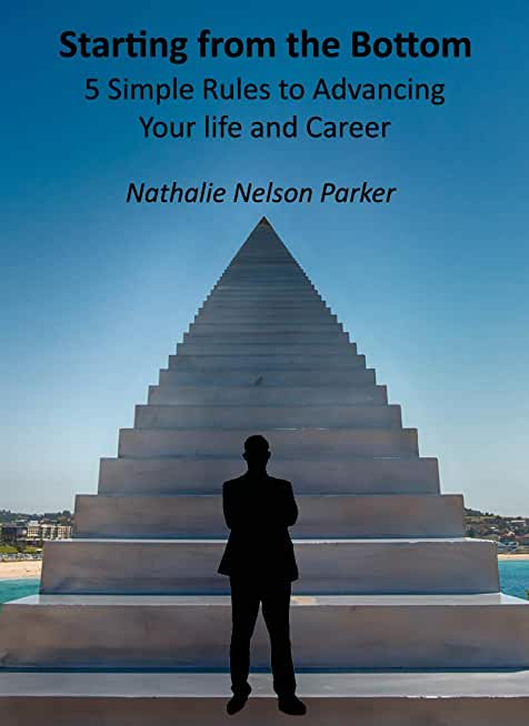 Starting from the Bottom 5 Simple Rules to Advancing Your Life and Career (English Edition)