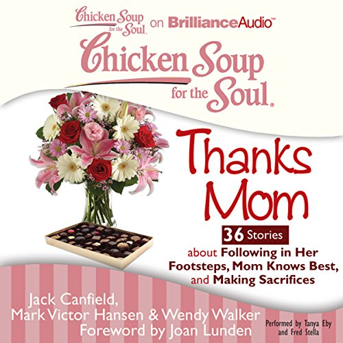 Chicken Soup for the Soul: Thanks Mom - 36 Stories About Following in Her Footsteps, Mom Knows Best, and Making Sacrifices audiobook cover art
