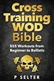 Photo Gallery cross training wod bible: 555 workouts from beginner to ballistic