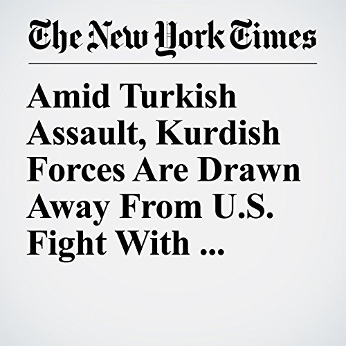 Amid Turkish Assault, Kurdish Forces Are Drawn Away From U.S. Fight With Islamic State copertina