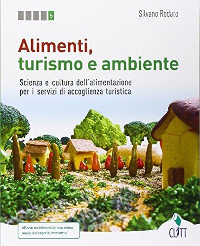 Alimenti, turismo e ambiente. Scienza e cultura dell'alimentazione per i servizi di accoglienza turistica. Per le Scuole superiori
