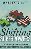 Shifting Superpowers: The New and Emerging Relationship Between the United States, China and India