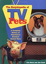 Encyclopedia of T V Pets: A Complete History of Television's Greatest Animal Stars