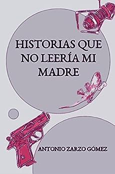 Historias que no leería mi madre de [Antonio Zarzo Gómez]