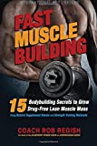 Fast Muscle Building: 15 Bodybuilding Secrets to Grow Drug-Free Lean Muscle Mass Using Natural Supplement Stacks and Strength Training Workouts