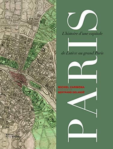 Paris. l'histoire d'une capitale de Lutèce au grand Paris