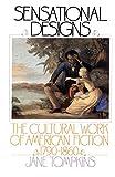 Sensational Designs: The Cultural Work of American Fiction, 1790-1860 - Jane Tompkins