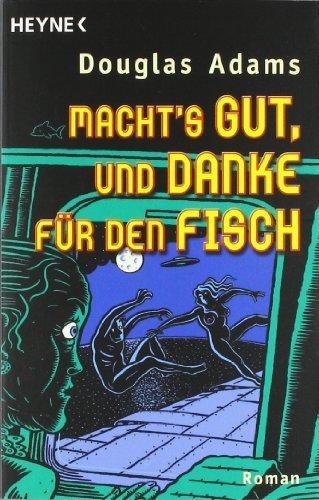 Mach's gut, und danke für den Fisch. by Douglas Adams(1999-02-01)