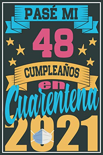 Pasé Mi 48 Cumpleaños En Cuarentena 2021: Regalo de cumpleaños de 48 años para mujeres hombre mama papa, regalo de cumpleaños para niñas tía novia ... de cumpleaños 48 años, 15.24x22.86 cm