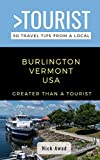 Greater Than a Tourist- Burlington Vermont USA: 50 Travel Tips from a Local