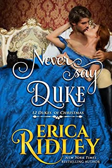 Never Say Duke: A Regency Christmas Romance (12 Dukes of Christmas Book 4) by [Erica Ridley]