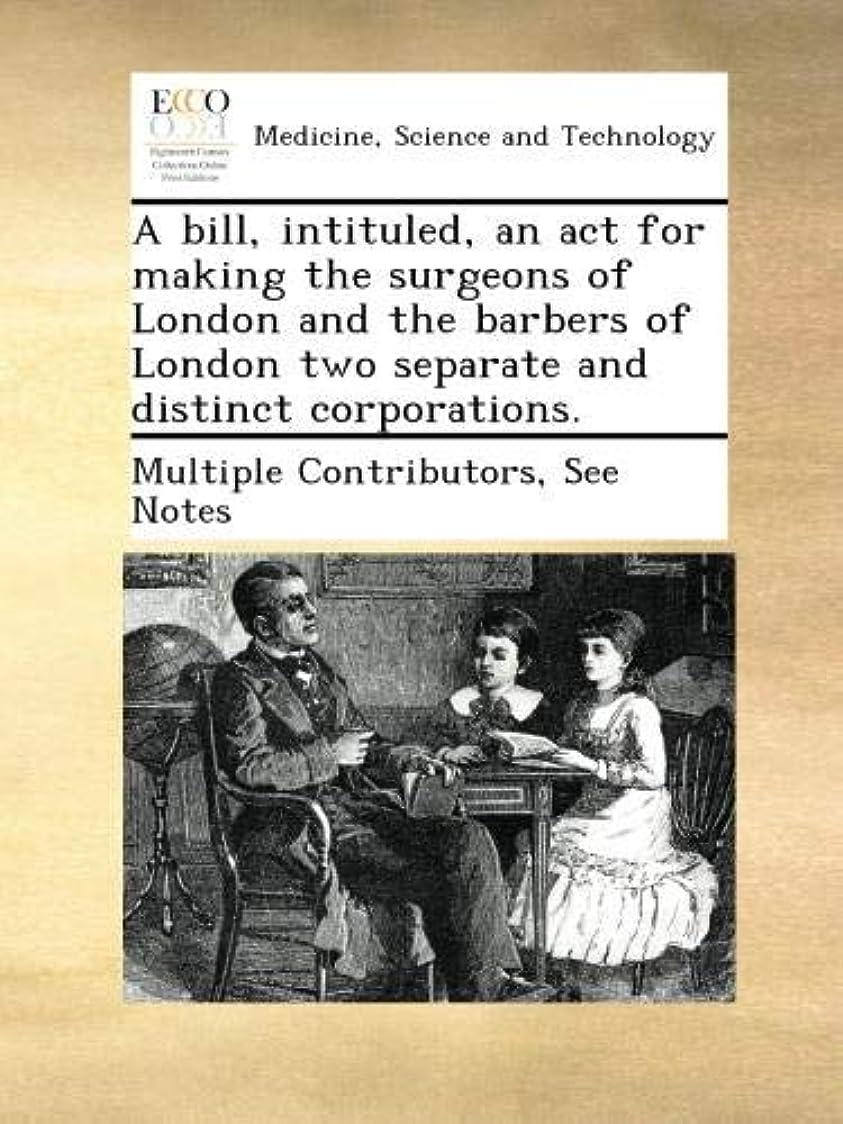 アンビエントアーサーコナンドイル滅多A bill, intituled, an act for making the surgeons of London and the barbers of London two separate and distinct corporations.