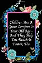 Children Are A Great Comfort In Your Old Age - And They Help You Reach It Faster, Too: Mothers Day Gifts, Funny Lined Notebook Journal