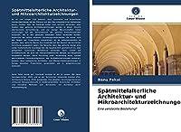 Spaetmittelalterliche Architektur- und Mikroarchitekturzeichnungen