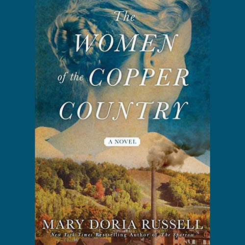 The Women of the Copper Country                   By:                                                                                                                                 Mary Doria Russell                           Length: 12 hrs     Not rated yet     Overall 0.0