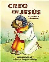 Creo en Jesus /I Believe In Jesus: Llevando a Tus Ninos a Cristo /Taking Your Children to Christ