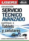 Servicio Técnico Avanzado: Tablets y celulares (Colección Servicio Técnico Avanzado nº 6)