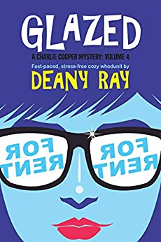 Glazed (A Charlie Cooper Mystery, Volume 4) by [Deany Ray]