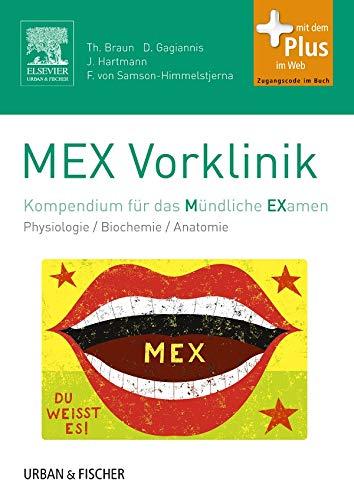 MEX Vorklinik: Kompendium für das Mündliche Examen - mit Zugang zum Elsevier-Portal/Physiologie/Biochemie/ Anatomie (MEX - Mündliches EXamen)