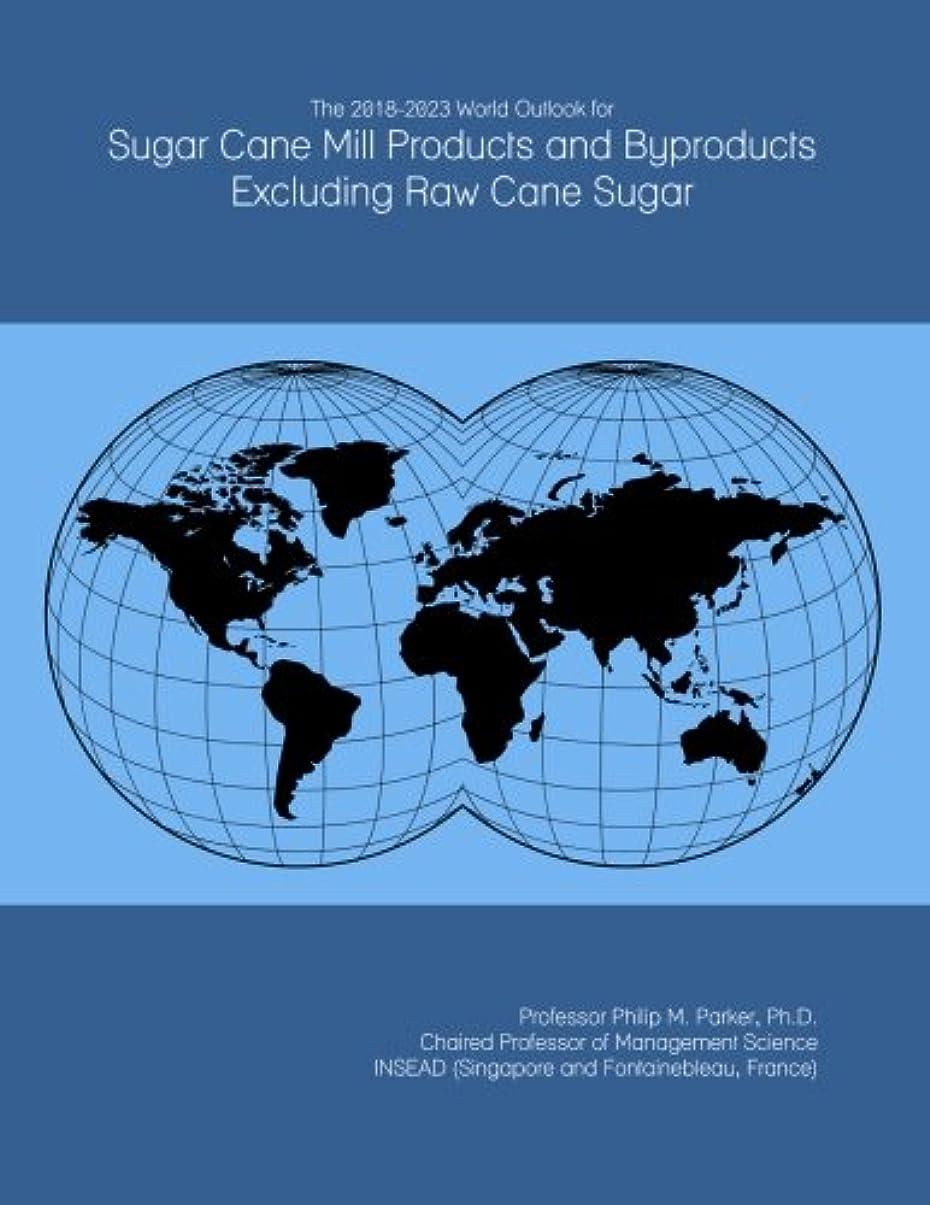 ハンディ間接的なんでもThe 2018-2023 World Outlook for Sugar Cane Mill Products and Byproducts Excluding Raw Cane Sugar